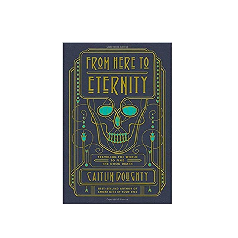 From Here To Eternity: Traveling The World To Find The Good Death.